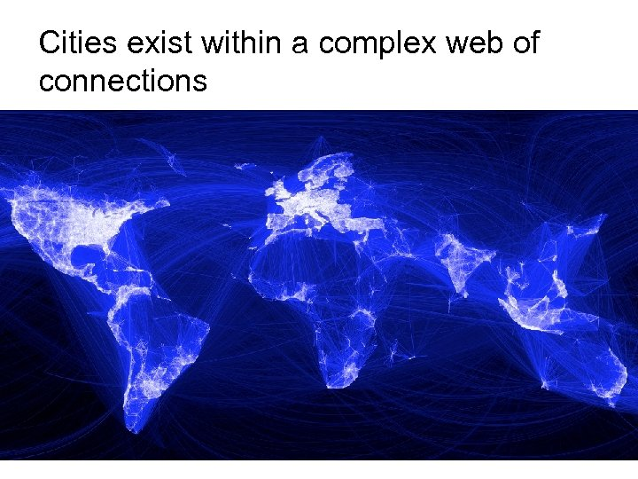 Cities exist within a complex web of connections