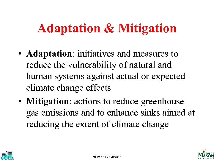 Adaptation & Mitigation • Adaptation: initiatives and measures to reduce the vulnerability of natural
