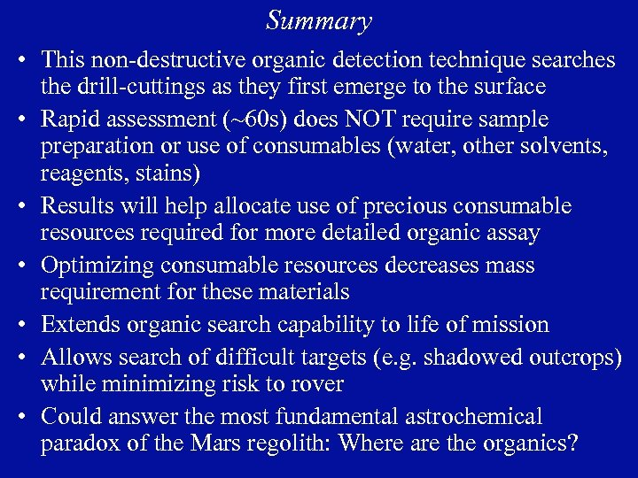 Summary • This non-destructive organic detection technique searches the drill-cuttings as they first emerge