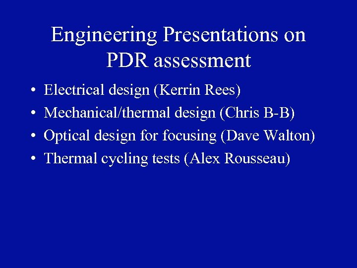 Engineering Presentations on PDR assessment • • Electrical design (Kerrin Rees) Mechanical/thermal design (Chris