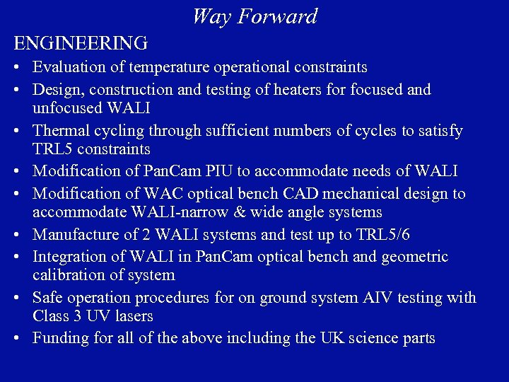 Way Forward ENGINEERING • Evaluation of temperature operational constraints • Design, construction and testing
