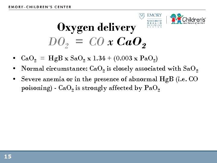 Oxygen delivery DO 2 = CO x Ca. O 2 • Ca. O 2