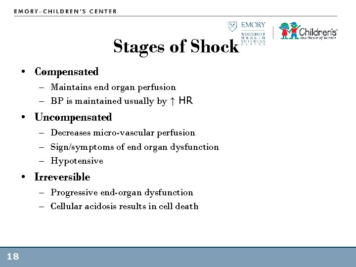 Stages of Shock • Compensated – Maintains end organ perfusion – BP is maintained