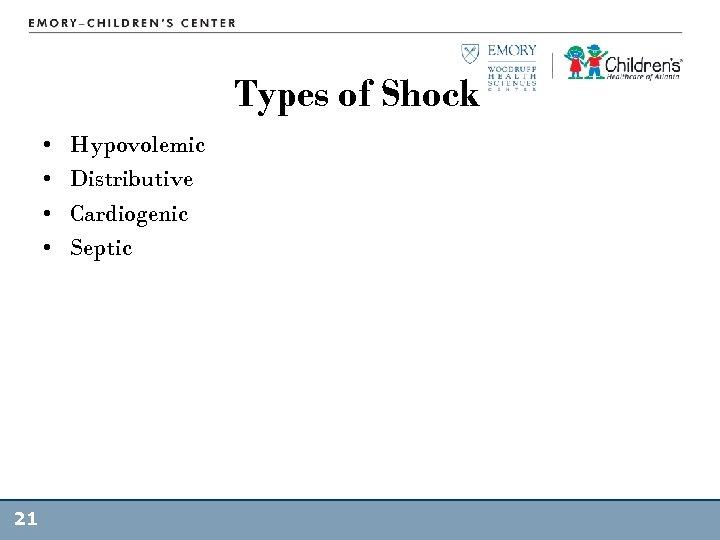 Types of Shock • • 21 Hypovolemic Distributive Cardiogenic Septic