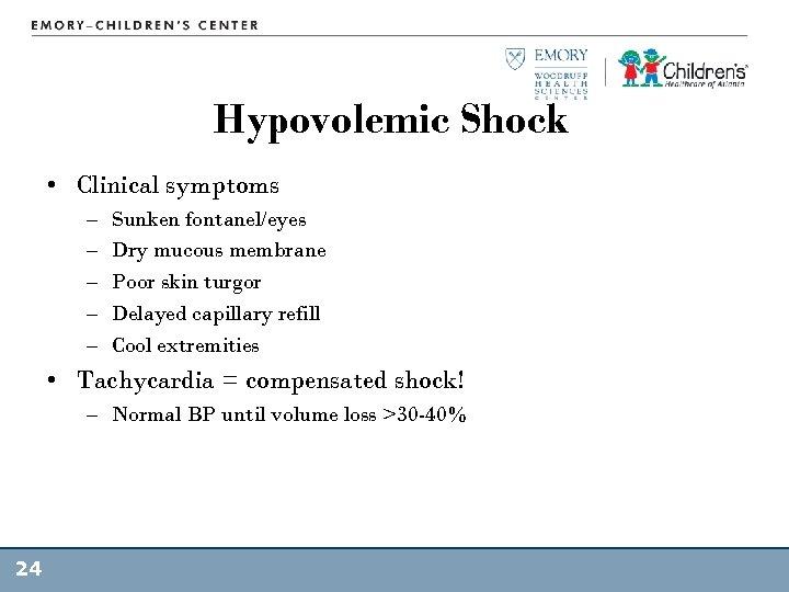 Hypovolemic Shock • Clinical symptoms – – – Sunken fontanel/eyes Dry mucous membrane Poor
