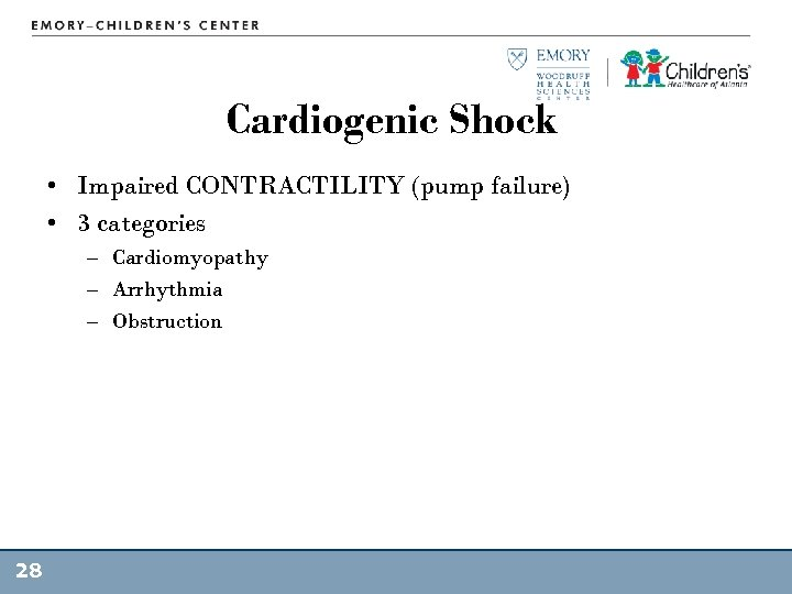 Cardiogenic Shock • Impaired CONTRACTILITY (pump failure) • 3 categories – Cardiomyopathy – Arrhythmia