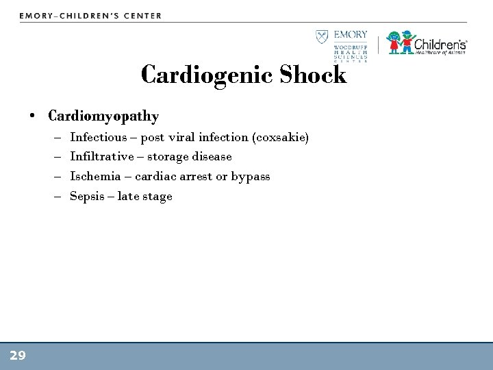 Cardiogenic Shock • Cardiomyopathy – – 29 Infectious – post viral infection (coxsakie) Infiltrative