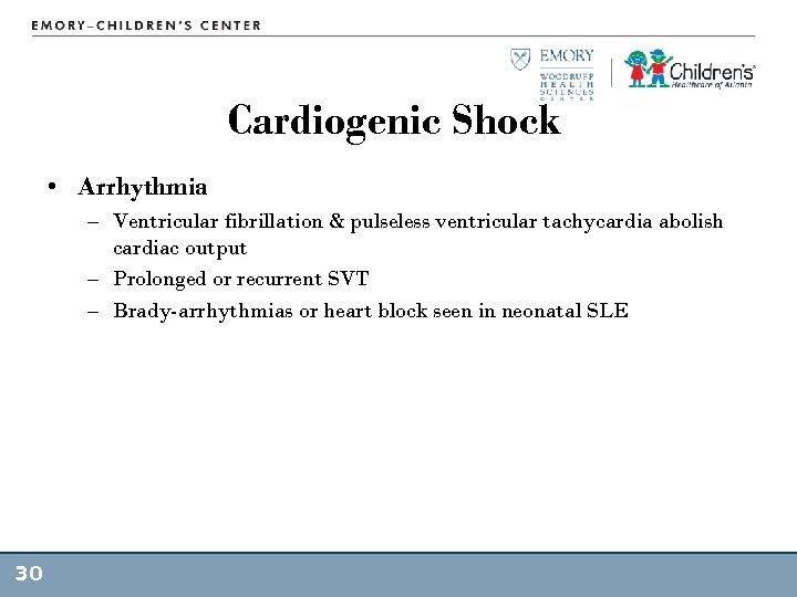 Cardiogenic Shock • Arrhythmia – Ventricular fibrillation & pulseless ventricular tachycardia abolish cardiac output