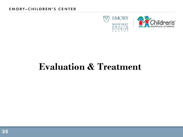 Evaluation & Treatment 35