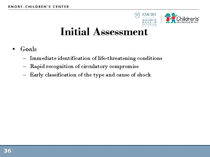 Initial Assessment • Goals – Immediate identification of life-threatening conditions – Rapid recognition of