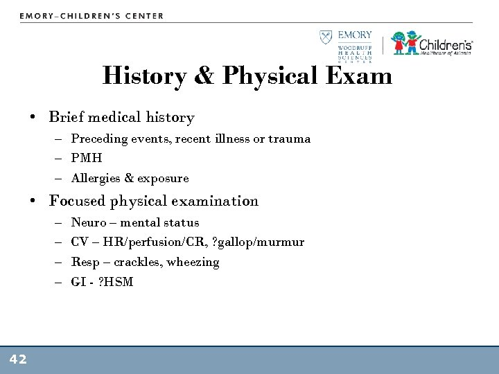 History & Physical Exam • Brief medical history – Preceding events, recent illness or