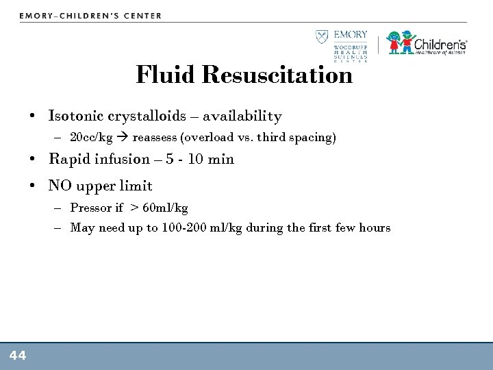 Fluid Resuscitation • Isotonic crystalloids – availability – 20 cc/kg reassess (overload vs. third