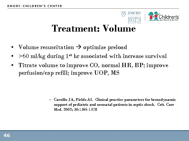 Treatment: Volume • Volume resuscitation optimize preload • >60 ml/kg during 1 st hr