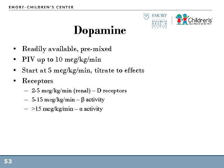 Dopamine • • Readily available, pre-mixed PIV up to 10 mcg/kg/min Start at 5