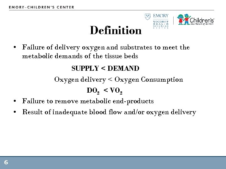 Definition • Failure of delivery oxygen and substrates to meet the metabolic demands of