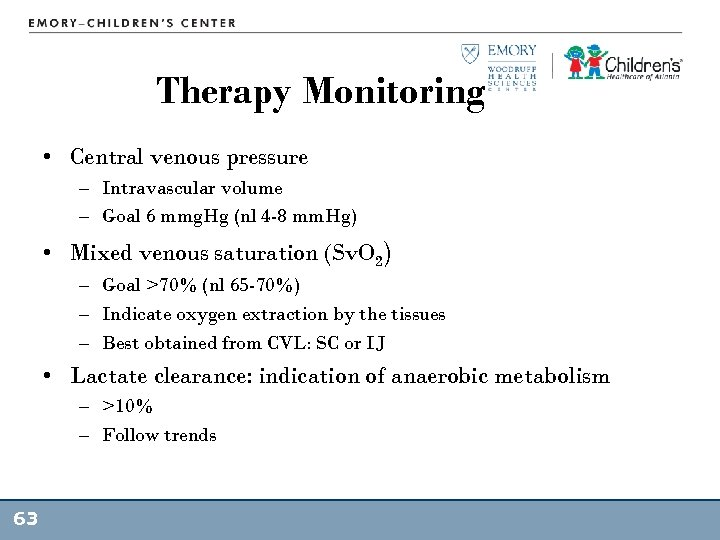 Therapy Monitoring • Central venous pressure – Intravascular volume – Goal 6 mmg. Hg