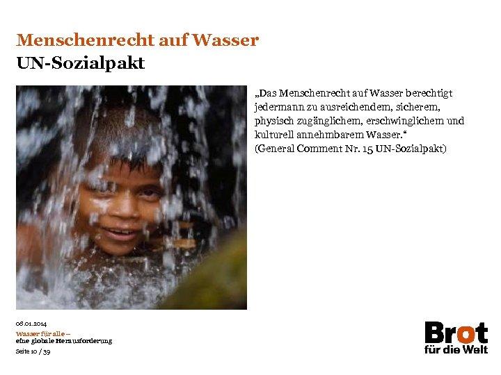 """Menschenrecht auf Wasser UN-Sozialpakt """"Das Menschenrecht auf Wasser berechtigt jedermann zu ausreichendem, sicherem, physisch"""