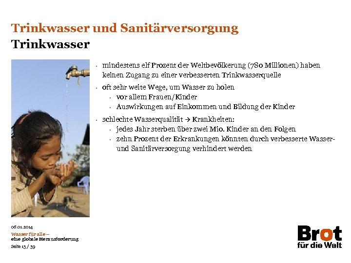 Trinkwasser und Sanitärversorgung Trinkwasser • • • 08. 01. 2014 Wasser für alle –