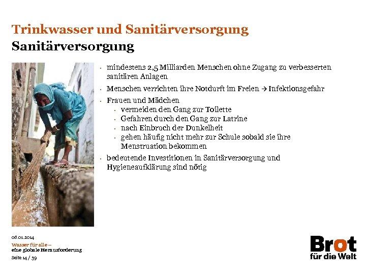 Trinkwasser und Sanitärversorgung • • 08. 01. 2014 Wasser für alle – eine globale