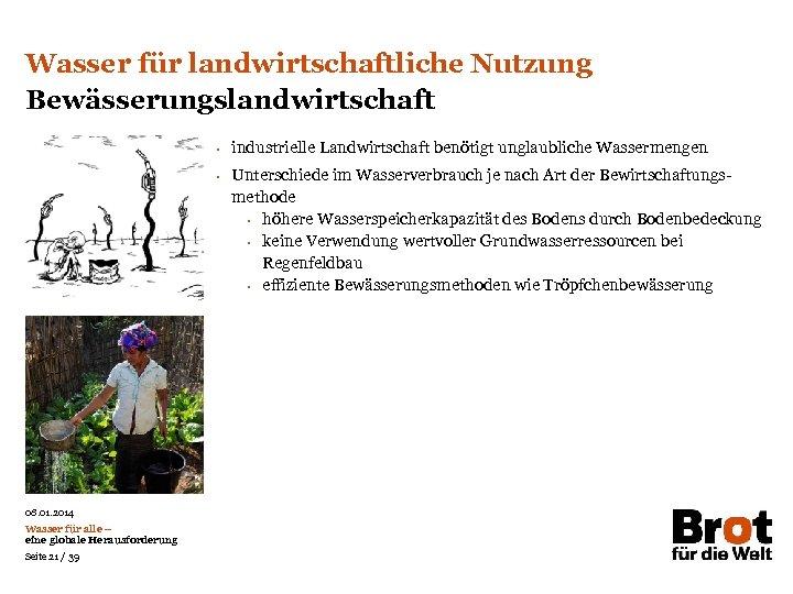 Wasser für landwirtschaftliche Nutzung Bewässerungslandwirtschaft • • 08. 01. 2014 Wasser für alle –