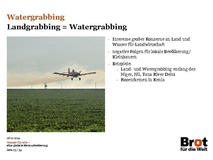 Watergrabbing Landgrabbing = Watergrabbing • • • 08. 01. 2014 Wasser für alle –