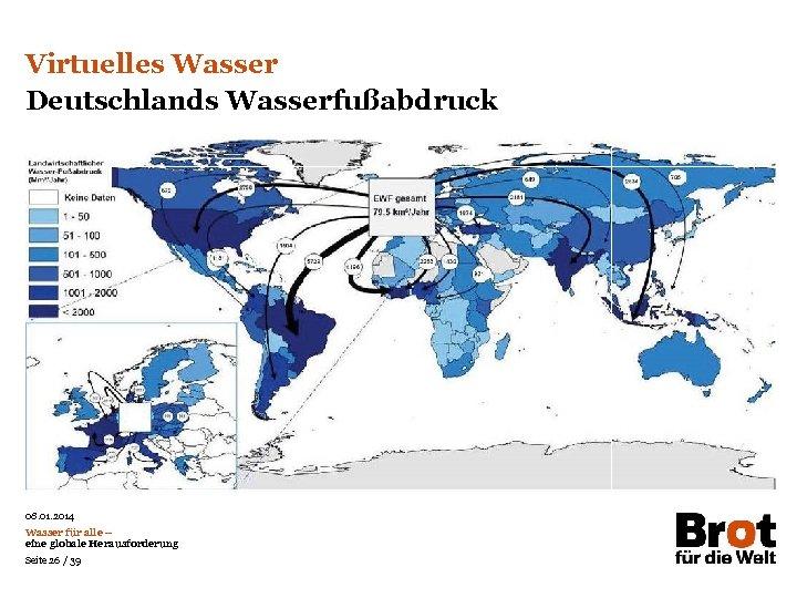 Virtuelles Wasser Deutschlands Wasserfußabdruck 08. 01. 2014 Wasser für alle – eine globale Herausforderung