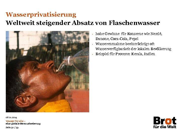 Wasserprivatisierung Weltweit steigender Absatz von Flaschenwasser • • • 08. 01. 2014 Wasser für