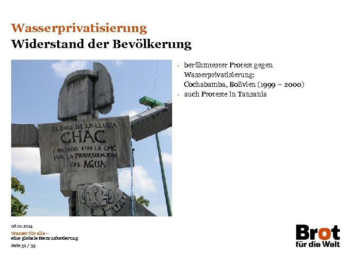 Wasserprivatisierung Widerstand der Bevölkerung • • 08. 01. 2014 Wasser für alle – eine