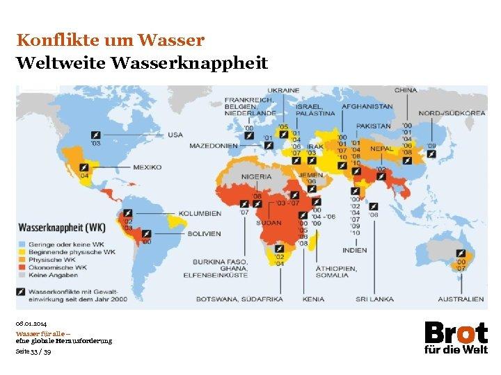 Konflikte um Wasser Weltweite Wasserknappheit 08. 01. 2014 Wasser für alle – eine globale