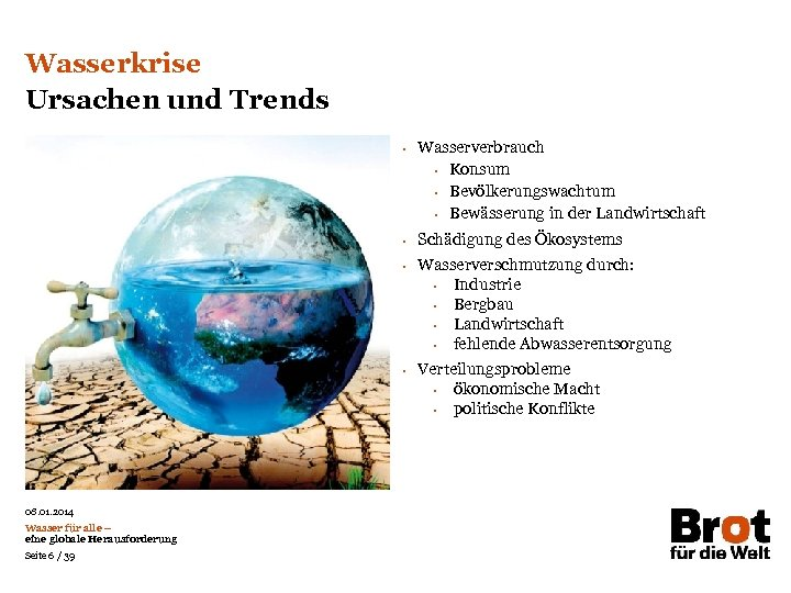 Wasserkrise Ursachen und Trends • • 08. 01. 2014 Wasser für alle – eine