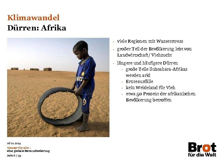 Klimawandel Dürren: Afrika • • • 08. 01. 2014 Wasser für alle – eine