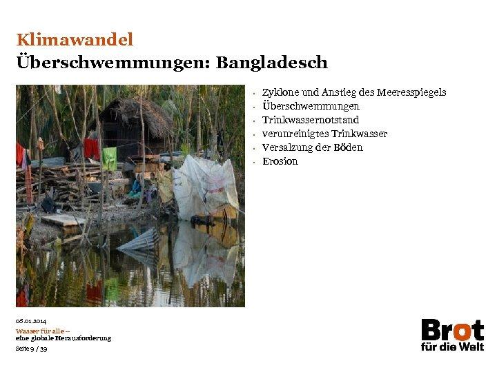 Klimawandel Überschwemmungen: Bangladesch • • • 08. 01. 2014 Wasser für alle – eine