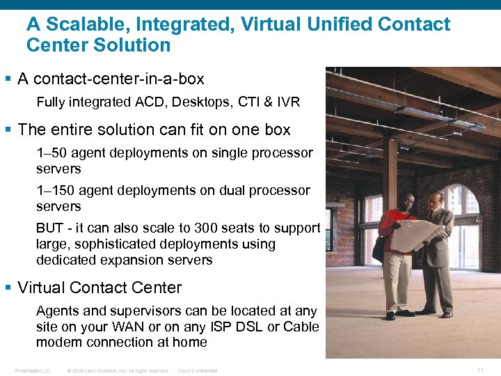 A Scalable, Integrated, Virtual Unified Contact Center Solution § A contact-center-in-a-box Fully integrated ACD,
