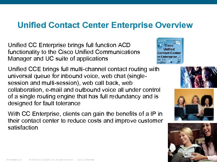 Unified Contact Center Enterprise Overview Unified CC Enterprise brings full function ACD functionality to