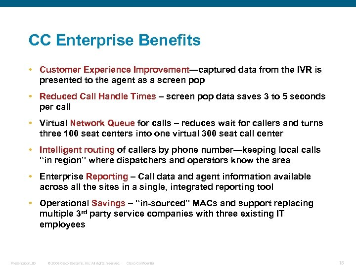 CC Enterprise Benefits • Customer Experience Improvement—captured data from the IVR is presented to