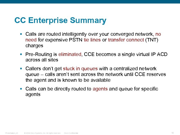 CC Enterprise Summary § Calls are routed intelligently over your converged network, no need