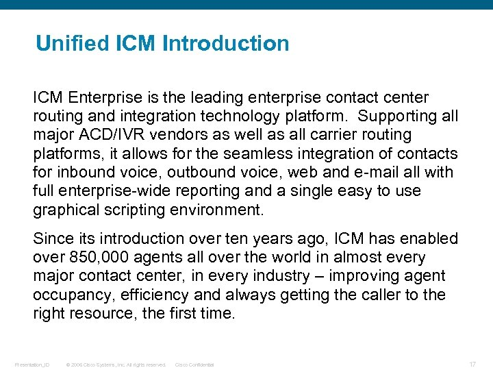 Unified ICM Introduction ICM Enterprise is the leading enterprise contact center routing and integration
