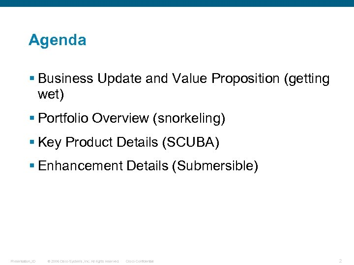 Agenda § Business Update and Value Proposition (getting wet) § Portfolio Overview (snorkeling) §