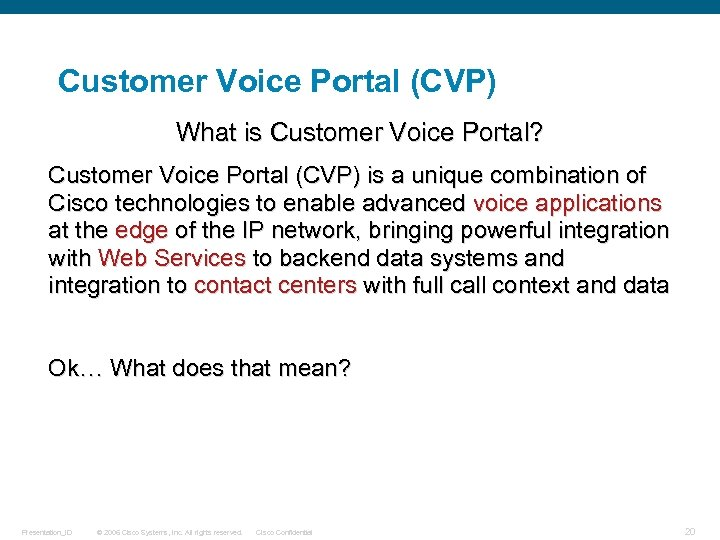 Customer Voice Portal (CVP) What is Customer Voice Portal? Customer Voice Portal (CVP) is