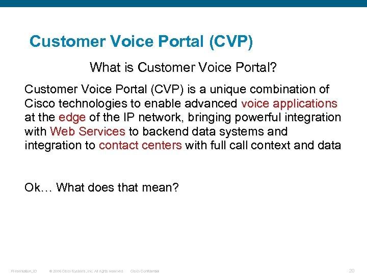 Customer Voice Portal (CVP) What is Customer Voice Portal? Customer Voice Portal (CVP) is