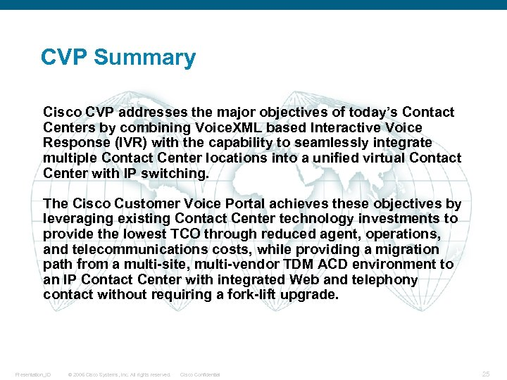 CVP Summary Cisco CVP addresses the major objectives of today's Contact Centers by combining