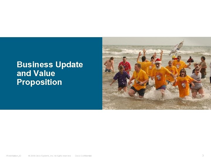 Business Update and Value Proposition Presentation_ID © 2006 Cisco Systems, Inc. All rights reserved.