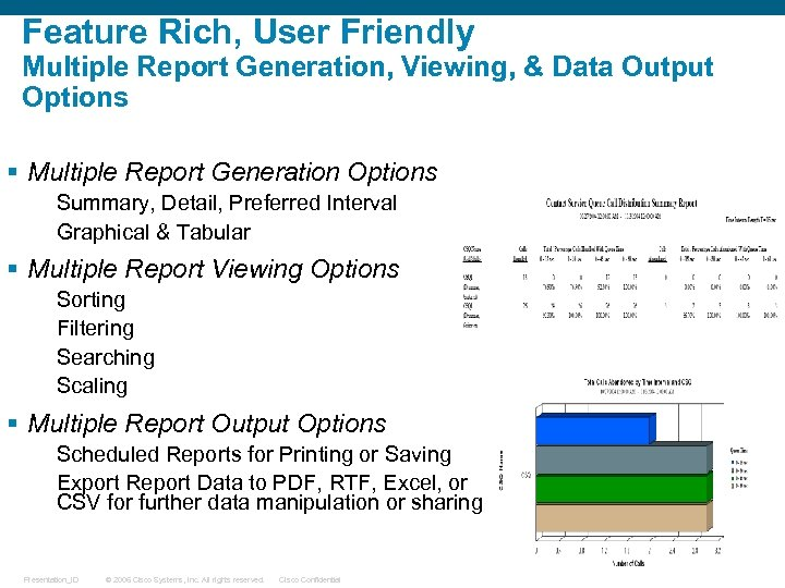 Feature Rich, User Friendly Multiple Report Generation, Viewing, & Data Output Options § Multiple