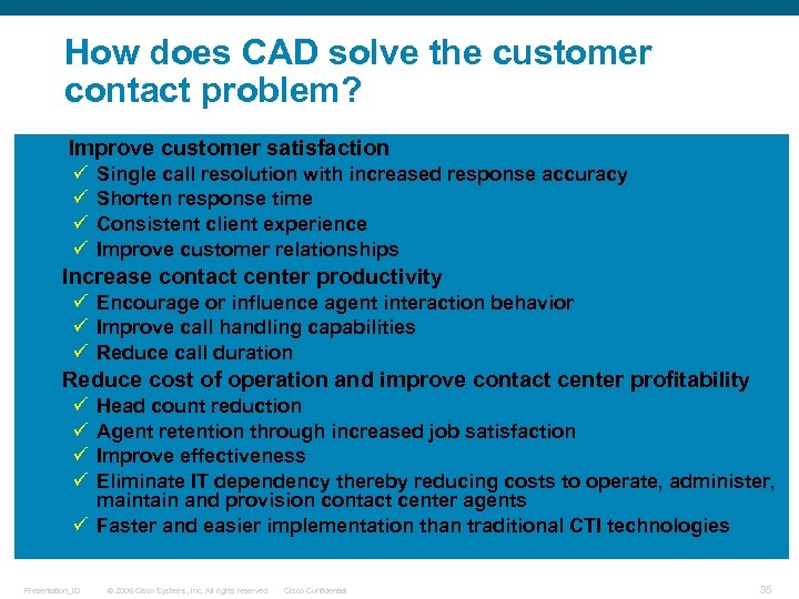 How does CAD solve the customer contact problem? • Improve customer satisfaction ü ü