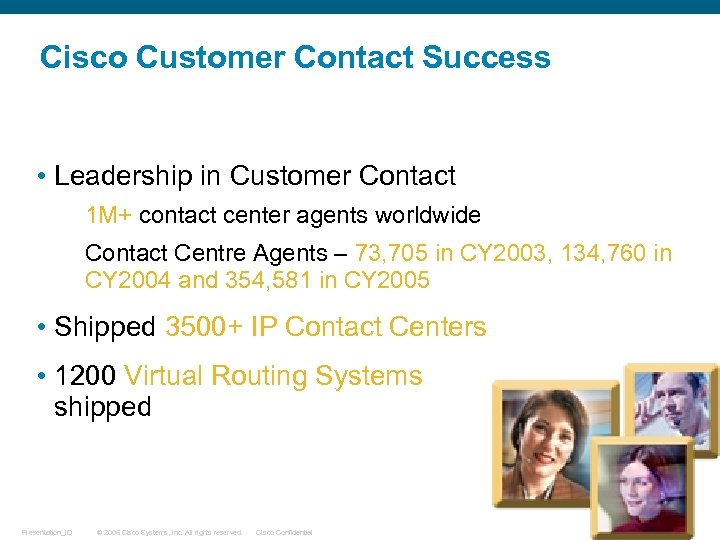 Cisco Customer Contact Success • Leadership in Customer Contact 1 M+ contact center agents