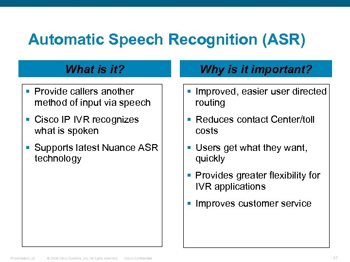 Automatic Speech Recognition (ASR) What is it? Why is it important? § Provide callers