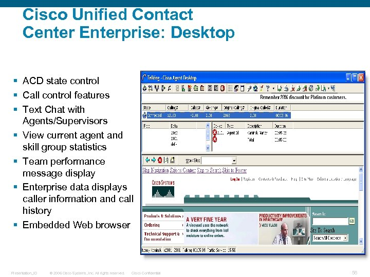Cisco Unified Contact Center Enterprise: Desktop § ACD state control § Call control features