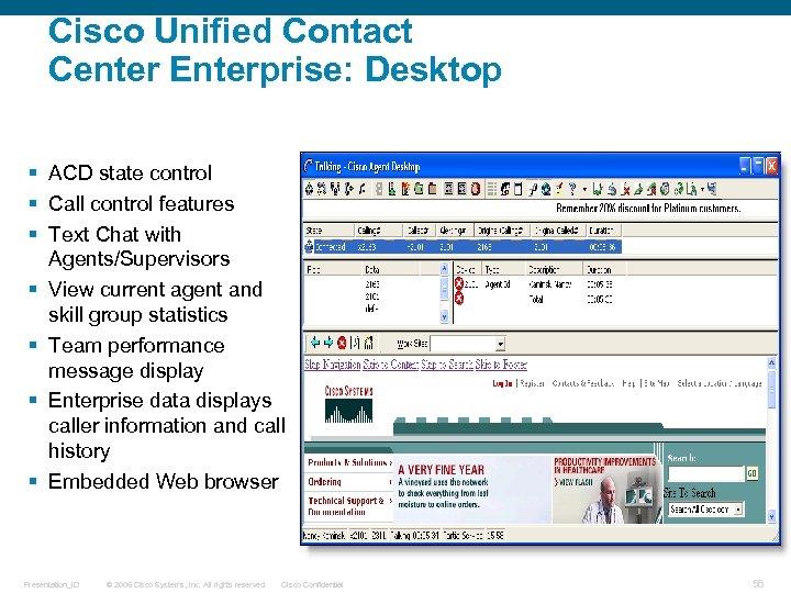 Cisco Unified Contact Center Enterprise: Desktop § ACD state control § Call control features