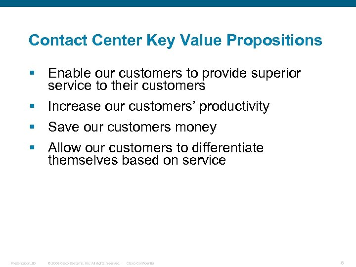Contact Center Key Value Propositions § Enable our customers to provide superior service to