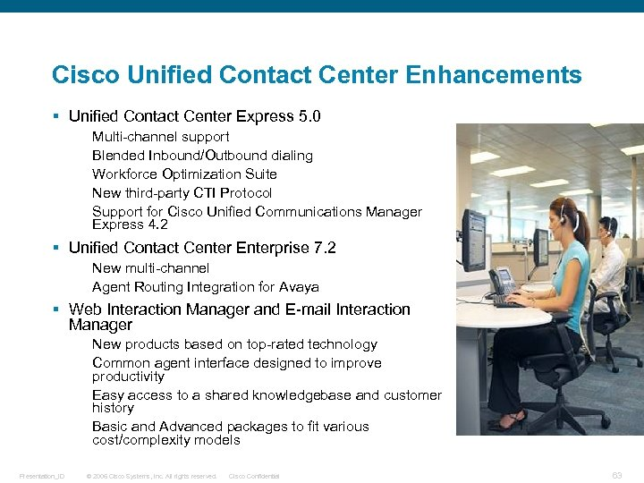 Cisco Unified Contact Center Enhancements § Unified Contact Center Express 5. 0 Multi-channel support